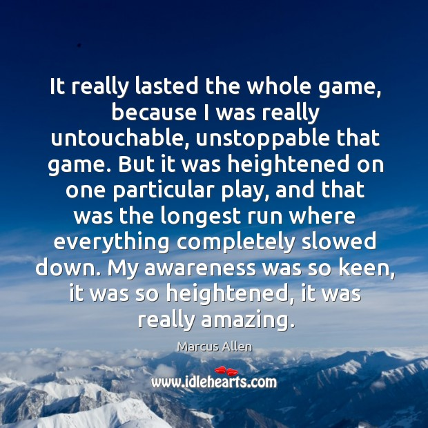 It really lasted the whole game, because I was really untouchable, unstoppable that game. Image