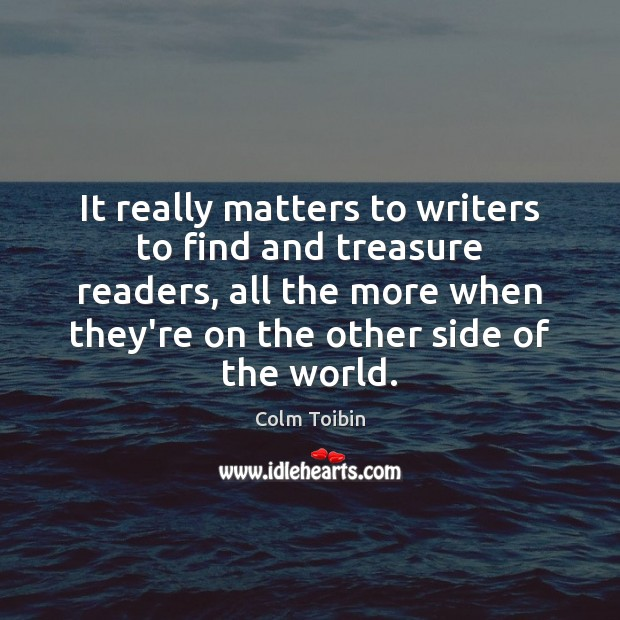 It really matters to writers to find and treasure readers, all the Image