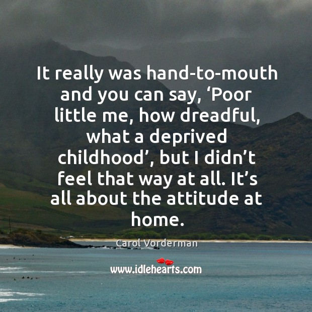 It really was hand-to-mouth and you can say, 'poor little me, how dreadful Carol Vorderman Picture Quote
