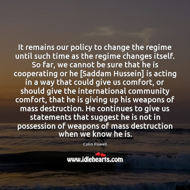 It remains our policy to change the regime until such time as Image