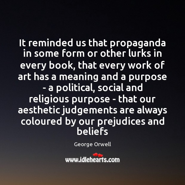 It reminded us that propaganda in some form or other lurks in George Orwell Picture Quote