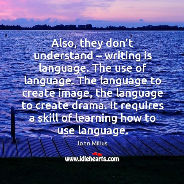 It requires a skill of learning how to use language. John Milius Picture Quote