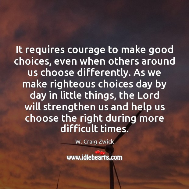 It requires courage to make good choices, even when others around us Image