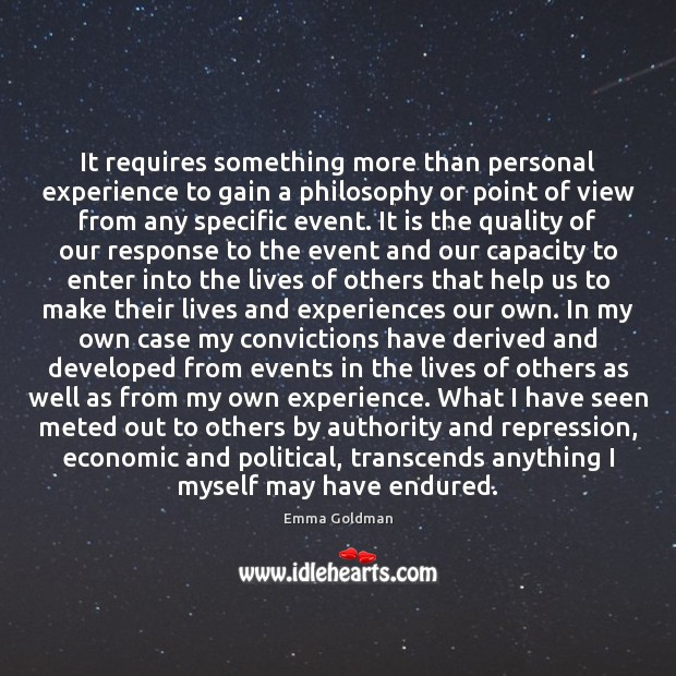 It requires something more than personal experience to gain a philosophy or Emma Goldman Picture Quote
