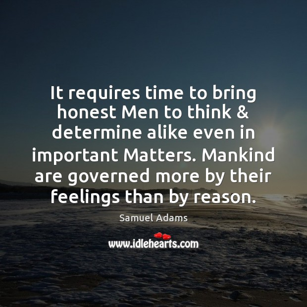 Image, It requires time to bring honest Men to think & determine alike even