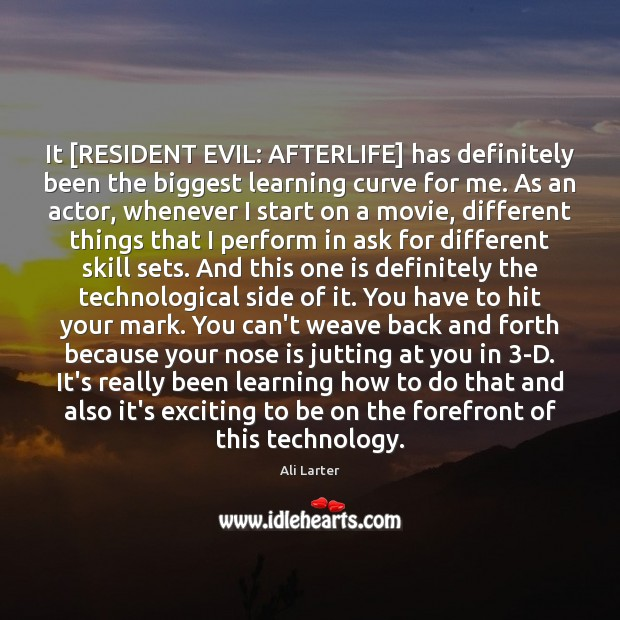 It [RESIDENT EVIL: AFTERLIFE] has definitely been the biggest learning curve for Image