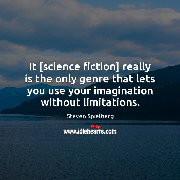 Image, It [science fiction] really is the only genre that lets you use