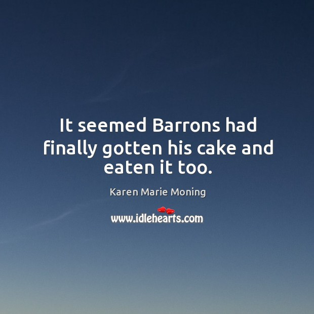 Image, It seemed Barrons had finally gotten his cake and eaten it too.