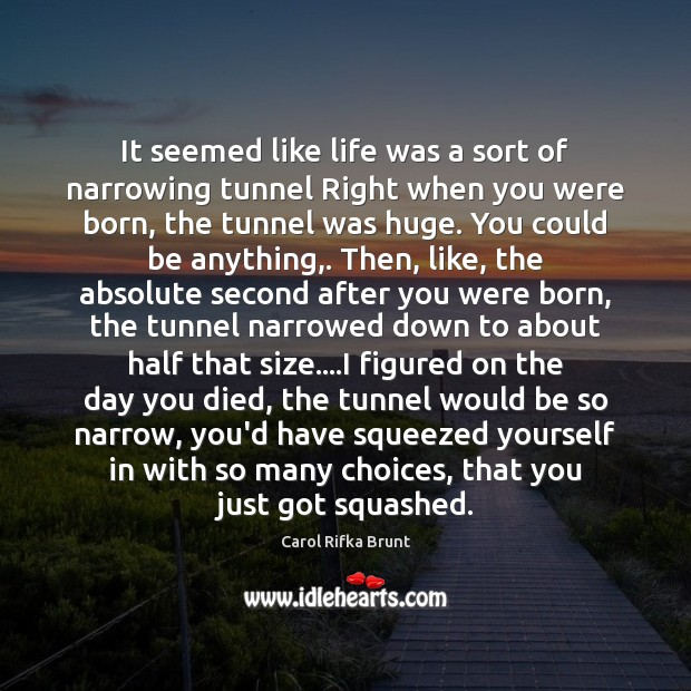 It seemed like life was a sort of narrowing tunnel Right when Image