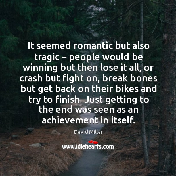 It seemed romantic but also tragic – people would be winning but then lose it all David Millar Picture Quote