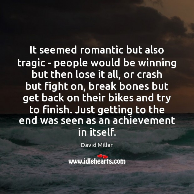 It seemed romantic but also tragic – people would be winning but David Millar Picture Quote