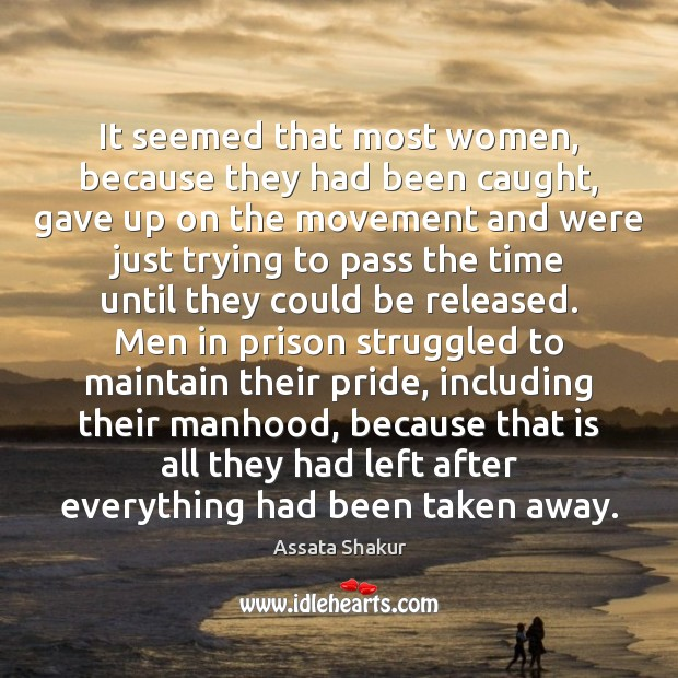 It seemed that most women, because they had been caught, gave up Assata Shakur Picture Quote