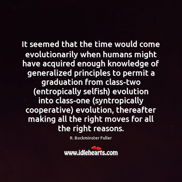 It seemed that the time would come evolutionarily when humans might have Graduation Quotes Image