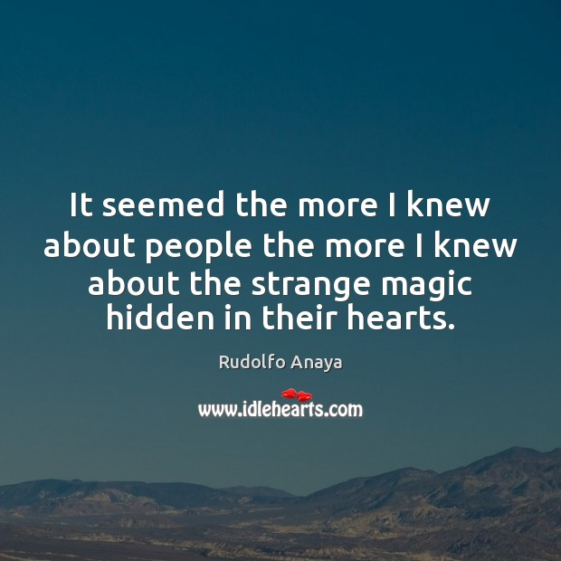 It seemed the more I knew about people the more I knew Image