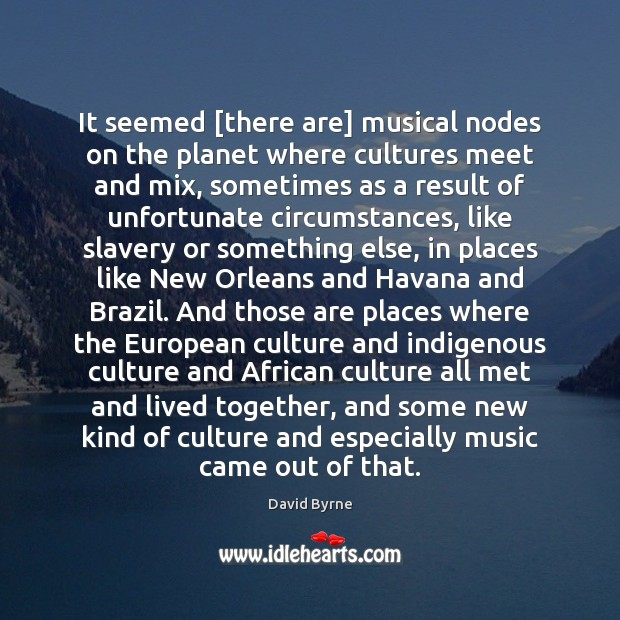 Image, It seemed [there are] musical nodes on the planet where cultures meet