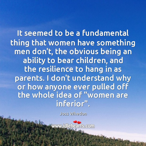 It seemed to be a fundamental thing that women have something men Image