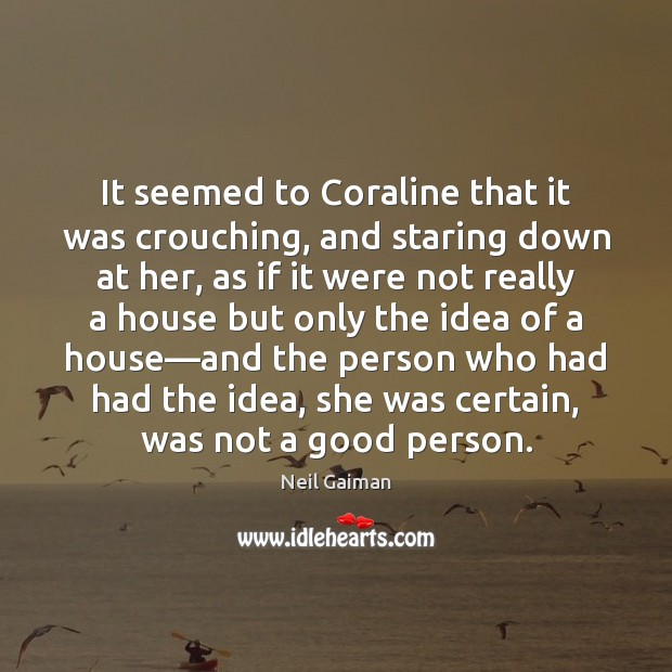 It Seemed To Coraline That It Was Crouching And Staring Down At
