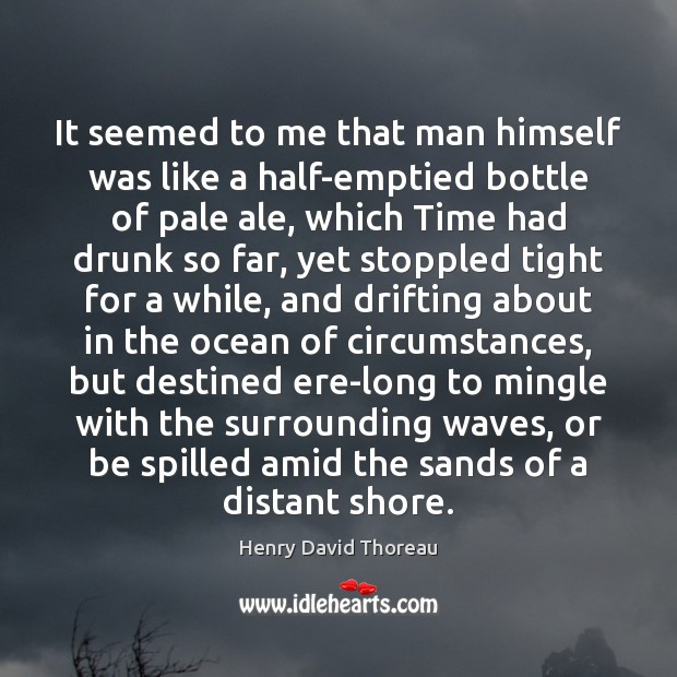 Image, It seemed to me that man himself was like a half-emptied bottle