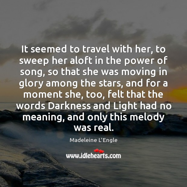 It seemed to travel with her, to sweep her aloft in the Image