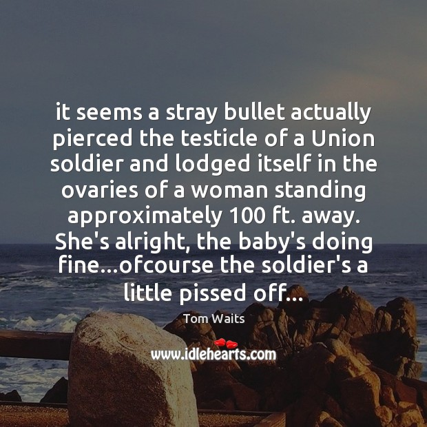 It seems a stray bullet actually pierced the testicle of a Union Image