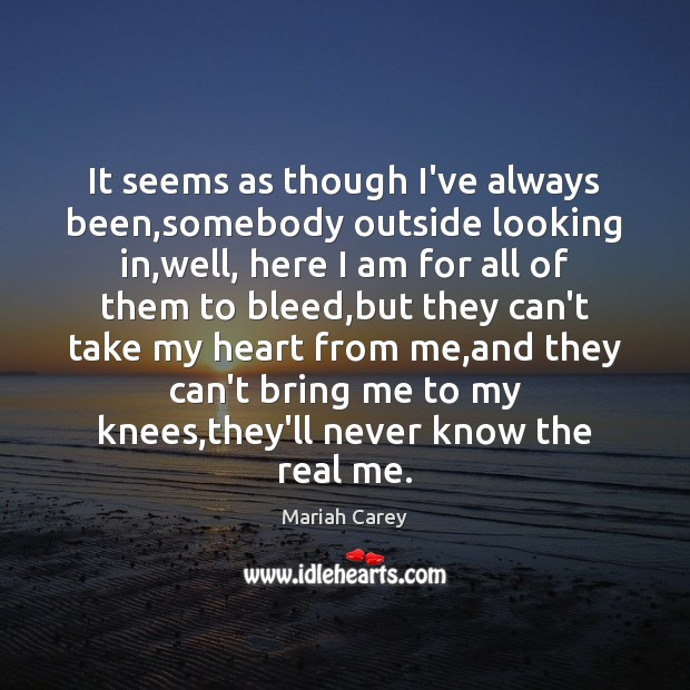 It seems as though I've always been,somebody outside looking in,well, Image