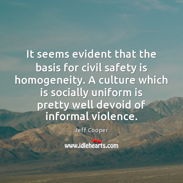 It seems evident that the basis for civil safety is homogeneity. A Safety Quotes Image