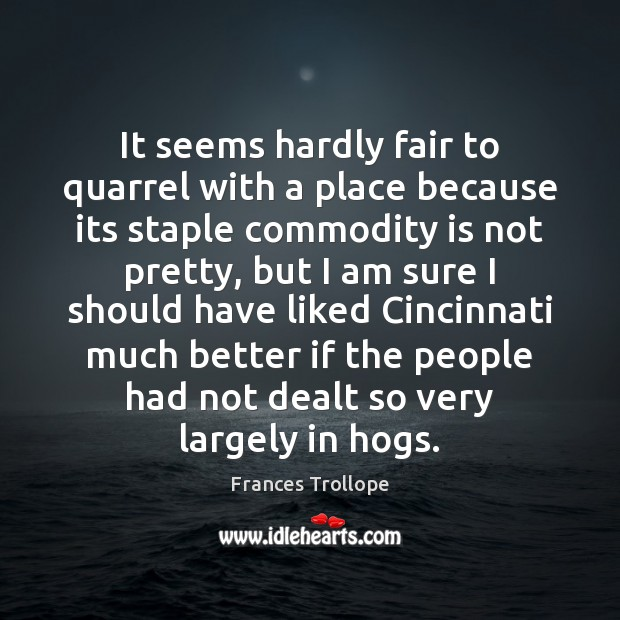 It seems hardly fair to quarrel with a place because its staple Image