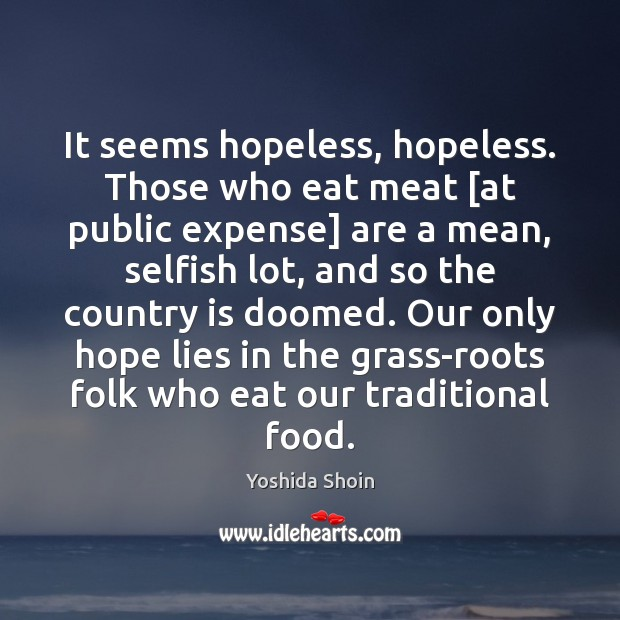 Image, It seems hopeless, hopeless. Those who eat meat [at public expense] are