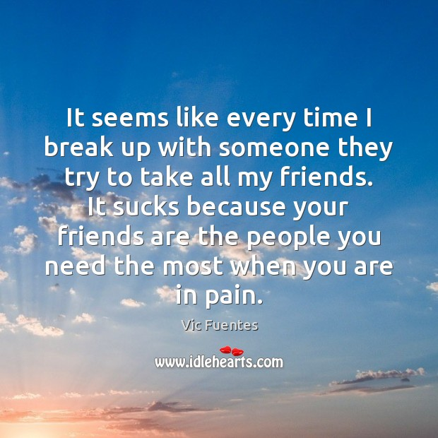 It seems like every time I break up with someone they try Break Up Quotes Image