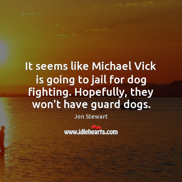 It seems like Michael Vick is going to jail for dog fighting. Image