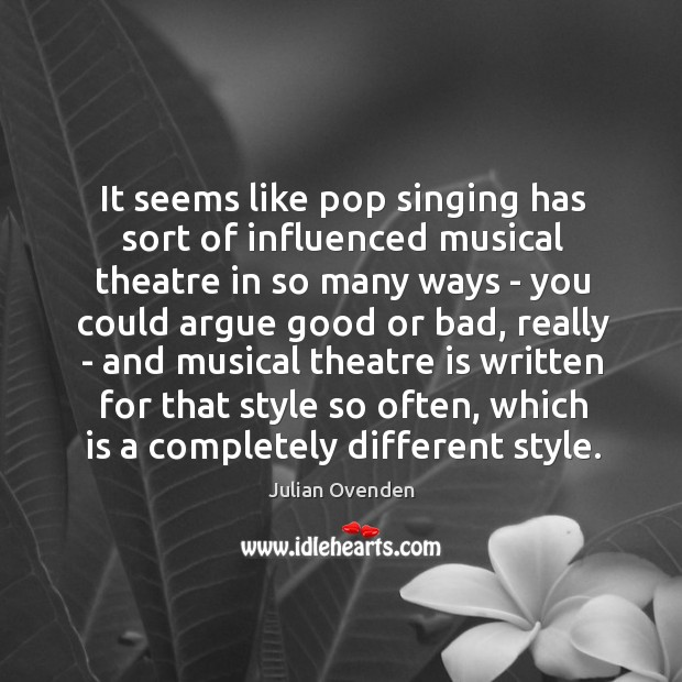 It seems like pop singing has sort of influenced musical theatre in Image