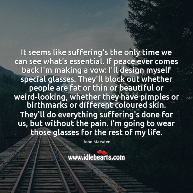 It seems like suffering's the only time we can see what's essential. Image
