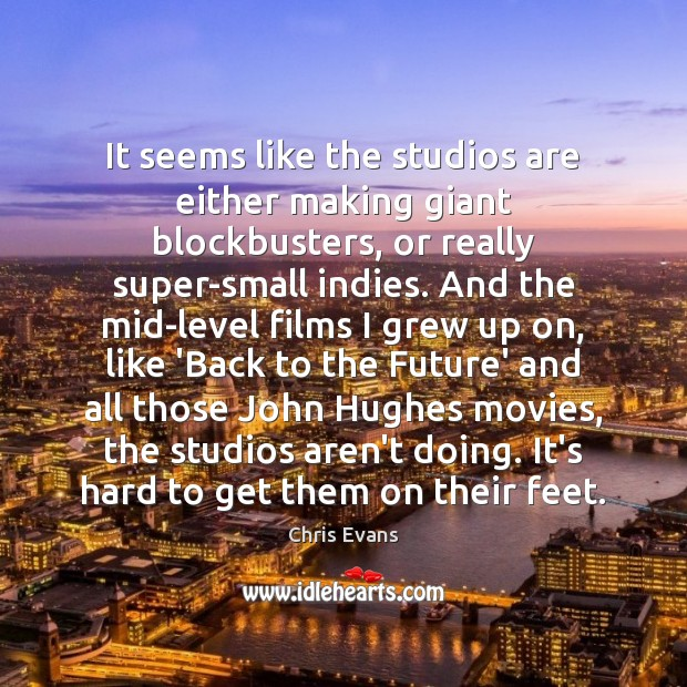It seems like the studios are either making giant blockbusters, or really Chris Evans Picture Quote
