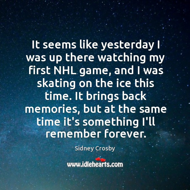 It seems like yesterday I was up there watching my first NHL Sidney Crosby Picture Quote