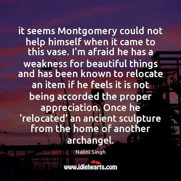 It seems Montgomery could not help himself when it came to this Nalini Singh Picture Quote