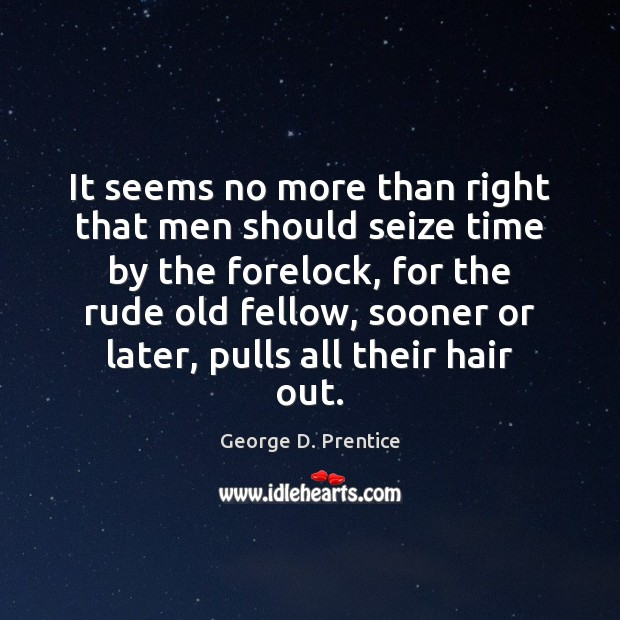 It seems no more than right that men should seize time by Image