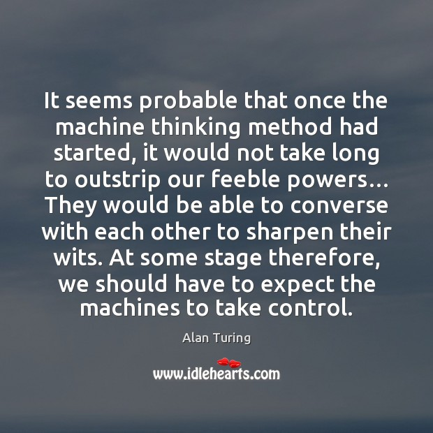 Image, It seems probable that once the machine thinking method had started, it