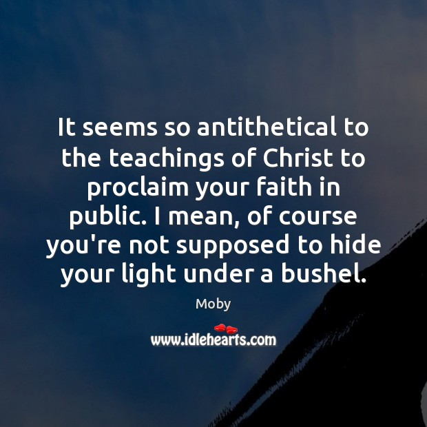 It seems so antithetical to the teachings of Christ to proclaim your Moby Picture Quote