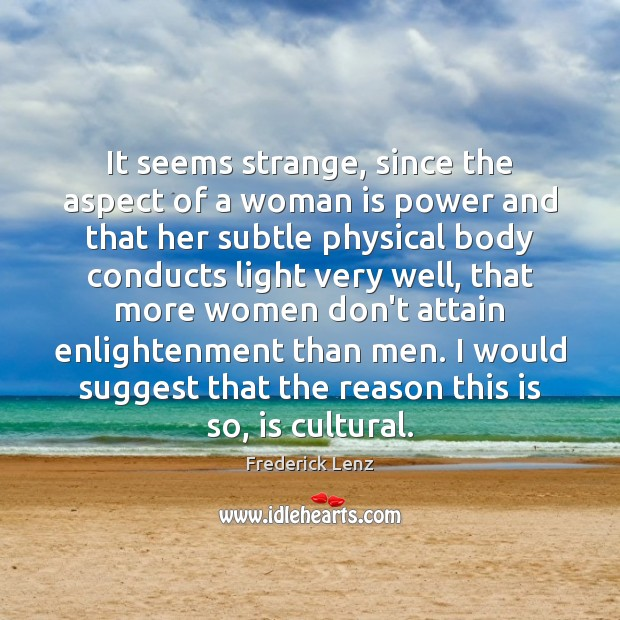It seems strange, since the aspect of a woman is power and Image