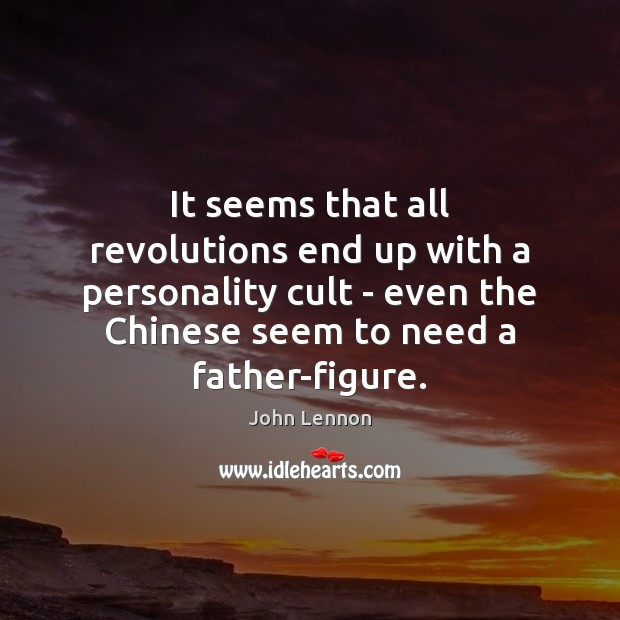 It seems that all revolutions end up with a personality cult – John Lennon Picture Quote