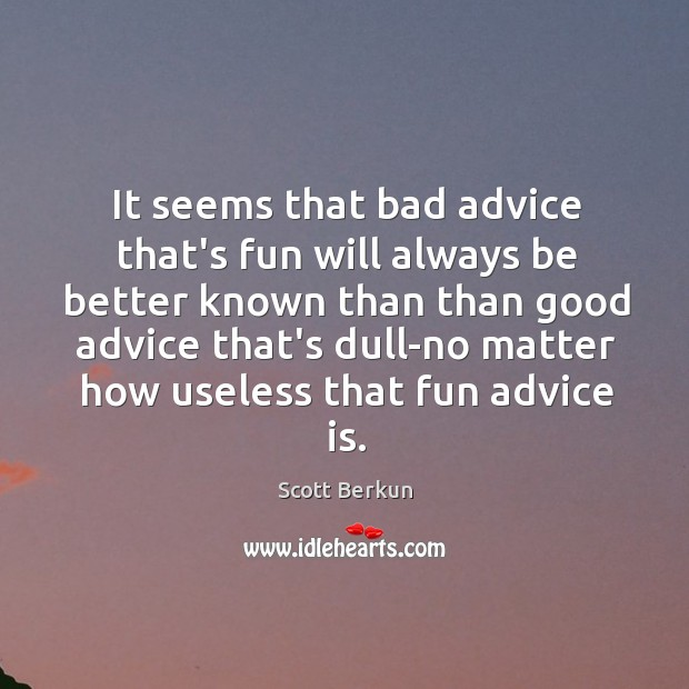 It seems that bad advice that's fun will always be better known Image