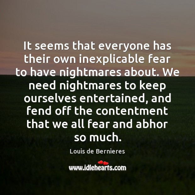 It seems that everyone has their own inexplicable fear to have nightmares Louis de Bernieres Picture Quote