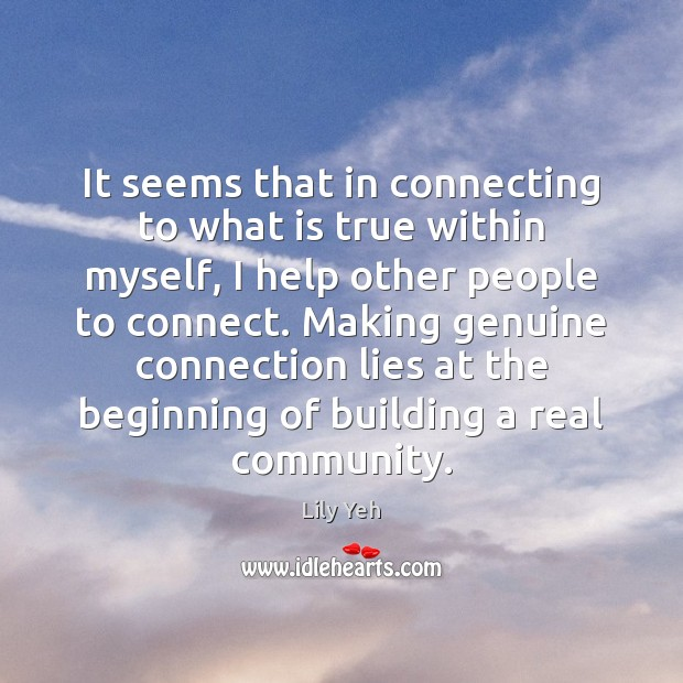 It seems that in connecting to what is true within myself, I Image
