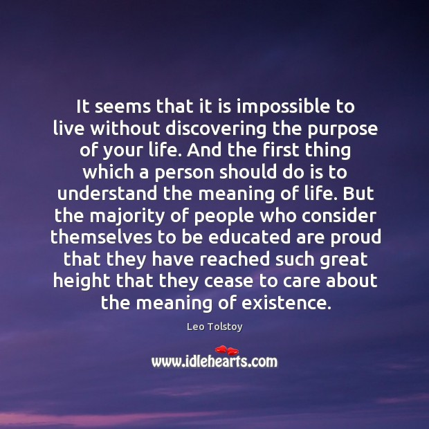 It seems that it is impossible to live without discovering the purpose Image