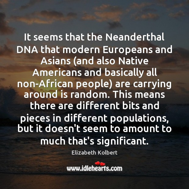 It seems that the Neanderthal DNA that modern Europeans and Asians (and Image