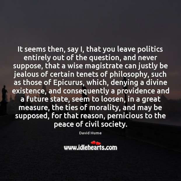 It seems then, say I, that you leave politics entirely out of David Hume Picture Quote