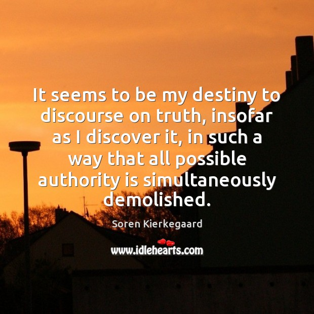 It seems to be my destiny to discourse on truth, insofar as Soren Kierkegaard Picture Quote