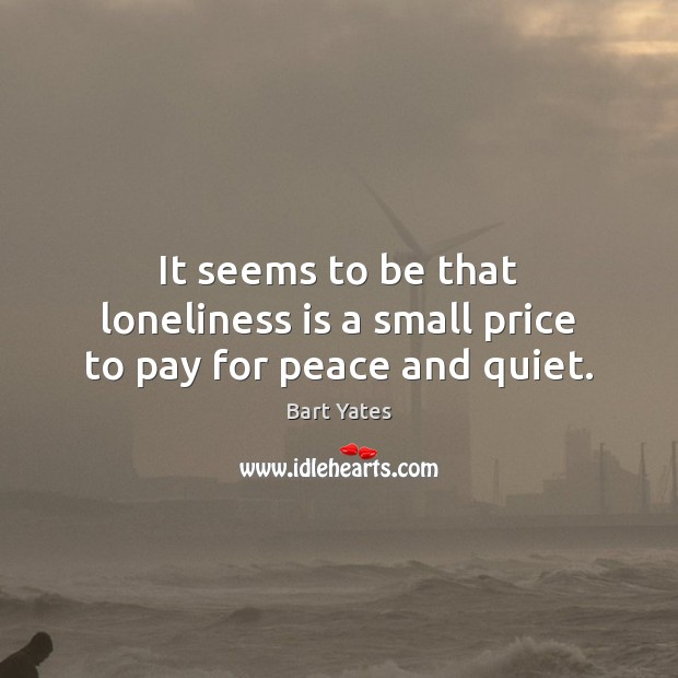 Image, It seems to be that loneliness is a small price to pay for peace and quiet.