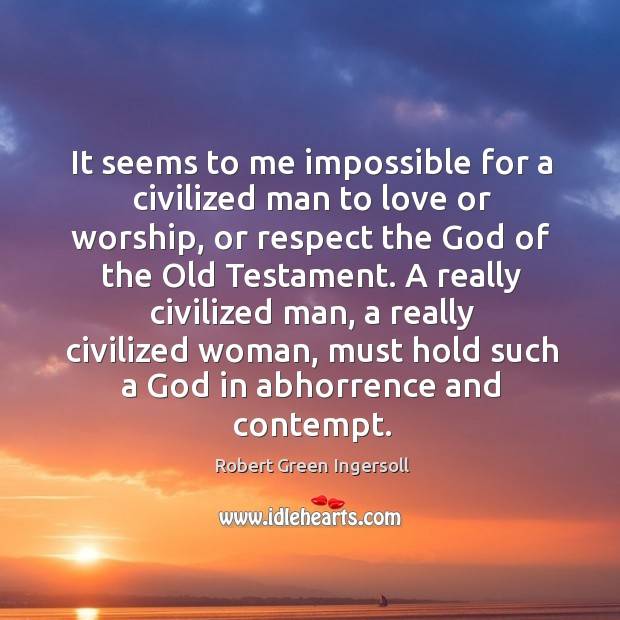 It seems to me impossible for a civilized man to love or Image