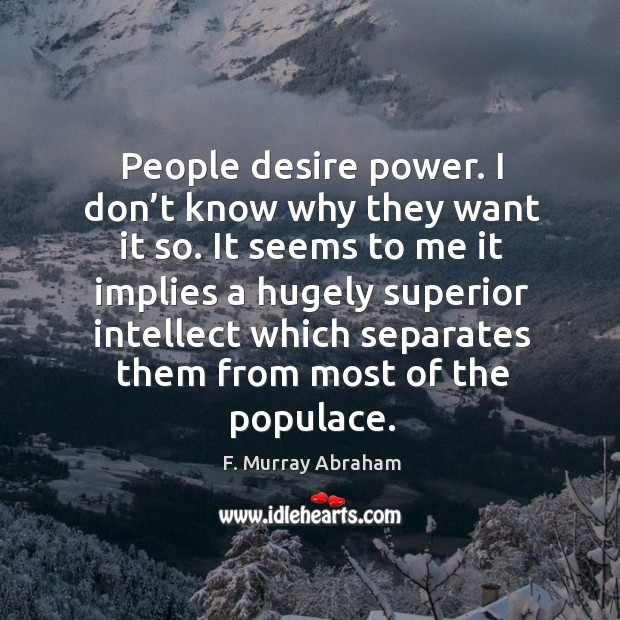 It seems to me it implies a hugely superior intellect which separates them from most of the populace. Image